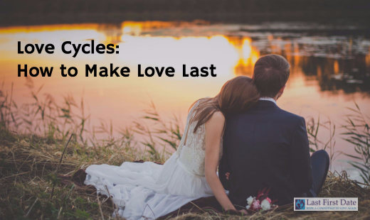 Love Cycles: How to Make Love Last - Last First Date | Last First Date