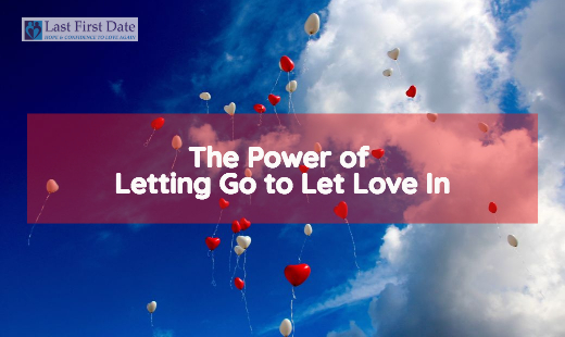 The Power of Letting Go to Let Love In - Last First Date | Last