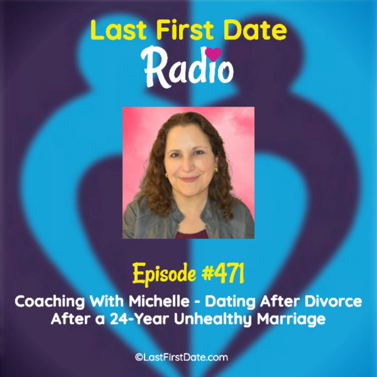 EP 471: Coaching With Michelle – Dating After Divorce After a 24-Year Unhealthy Marriage